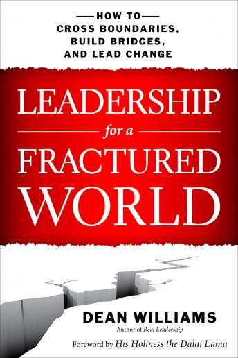 Leadership for a Fractured World: How to Cross Boundaries, Build Bridges, and Lead Change, Dean WIlliams