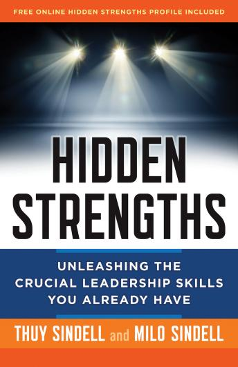 Hidden Strengths: Unleashing the Crucial Leadership Skills You Already Have, Thuy Sindell, Milo Sindell