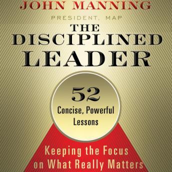 Disciplined Leader: Keeping the Focus on What Really Matters, John Manning