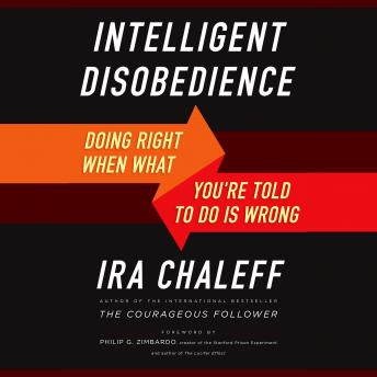 Intelligent Disobedience: Doing Right When What You're Told to Do Is Wrong, Ira Chaleff