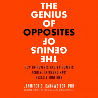 Genius of Opposites: How Introverts and Extroverts Achieve Extraordinary Results Together, Jennifer B. Kahnweiler, Ph.D.