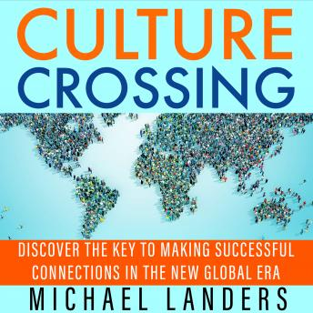 Culture Crossing:Discover the Key to Making Successful Connections in the New Global Era, Michael Landers