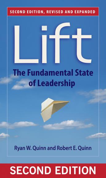 Lift: The Fundamental State of Leadership, Ryan W. Quinn, Robert E. Quinn
