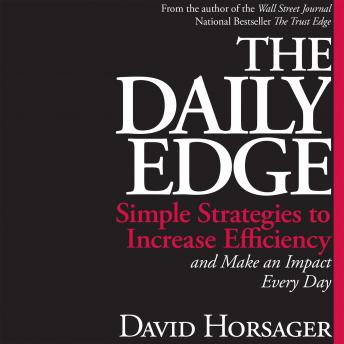Daily Edge: Simple Strategies to Increase Efficiency and Make an Impact Every Day, David  Horsager