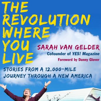 Revolution Where You Live: Stories from a 12,000-Mile Journey Through a New America, Sarah Van Gelder