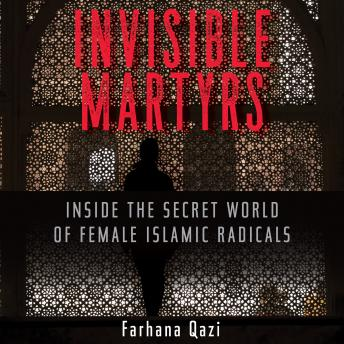Download Invisible Martyrs: Inside the Secret World of Female Islamic Radicals by Farhana Qazi