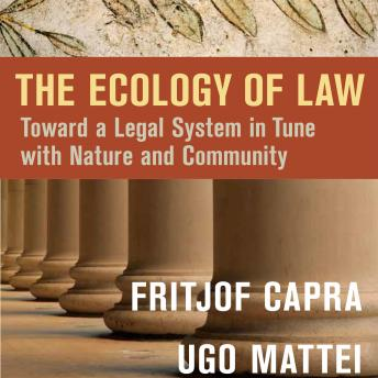 Ecology of Law: Toward a Legal System in Tune with Nature and Community, Ugo Mattei, Fritjof Capra