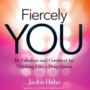 Fiercely You: Be Fabulous and Confident by Thinking Like a Drag Queen, Jackie Huba