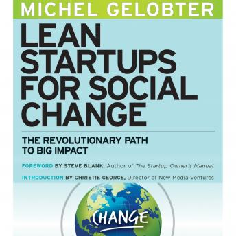 Lean Startups for Social Change: The Revolutionary Path to Big Impact, Michel Gelobter