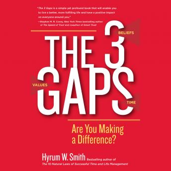 3 Gaps: Are You Making a Difference?, Hyrum W. Smith