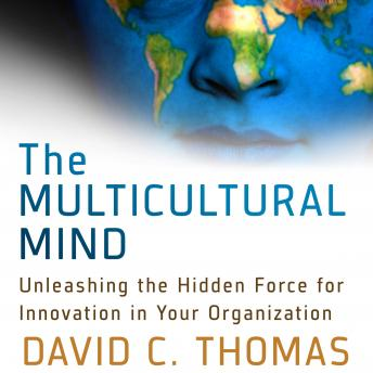 Multicultural Mind: Unleashing the Hidden Force for Innovation in Your Organization, David Thomas