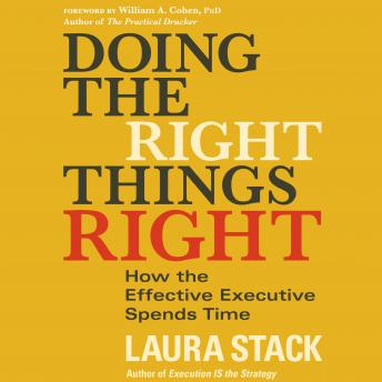 Doing the Right Things Right: How the Effective Executive Spends Time, Laura Stack