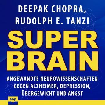 Super-Brain: Angewandte Neurowissenschaften gegen Alzheimer, Depression, Übergewicht und Angst