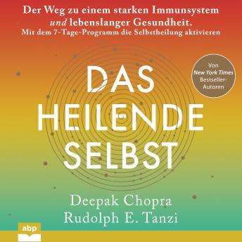 Das heilende Selbst. Der Weg zu einem starken Immunsystem und lebenslanger Gesundheit. Mit dem 7-Tag