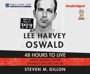 Lee Harvey Oswald: 48 Hours to Live: Oswald, Kennedy and the Conspiracy that Will Not Die