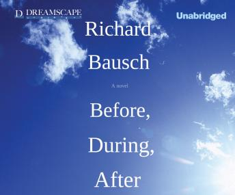 Before, During, After, Richard Bausch