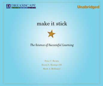 Make It Stick: The Science of Successful Learning, Peter C. Brown