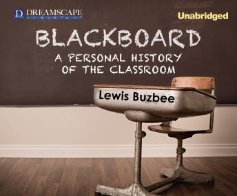 Blackboard: A Personal History of the Classroom, Lewis Buzbee