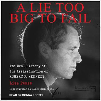 Lie Too Big to Fail: The Real History of the Assassination of Robert F. Kennedy, Lisa Pease