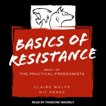 Download Basics of Resistance: The Practical Freedomista, Book I by Claire Wolf, Kit Perez
