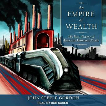 Empire of Wealth: The Epic History of American Economic Power details