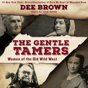 Download Gentle Tamers: Women of the Old Wild West by Dee Brown