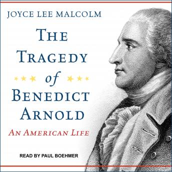 Tragedy of Benedict Arnold: An American Life, Joyce Lee Malcolm