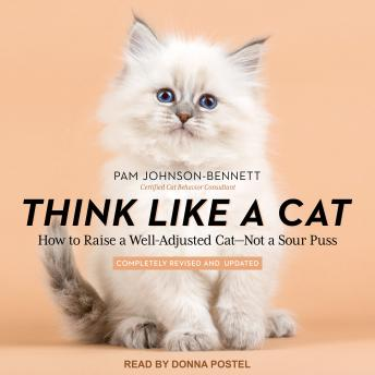 Think Like a Cat: How to Raise a Well-Adjusted Cat - Not a Sour Puss
