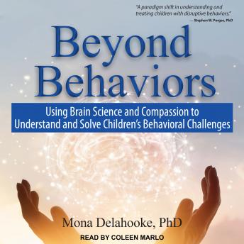 Beyond Behaviors: Using Brain Science and Compassion to Understand and Solve Children's Behavioral Challenges, Mona Delahooke, Ph.D.