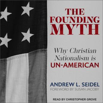 Download Founding Myth: Why Christian Nationalism Is Un-American by Andrew L. Seidel