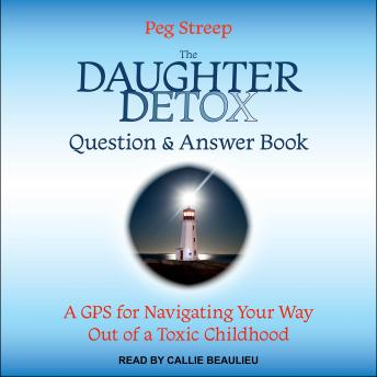 The Daughter Detox Question & Answer Book: A GPS for Navigating Your Way Out of a Toxic Childhood