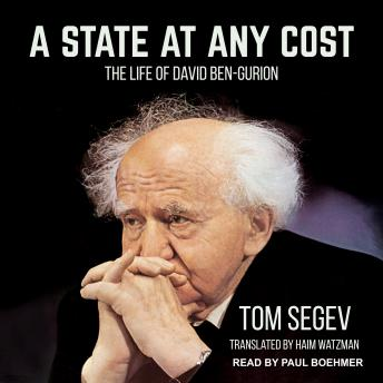 State at Any Cost: The Life of David Ben-Gurion, Tom Segev