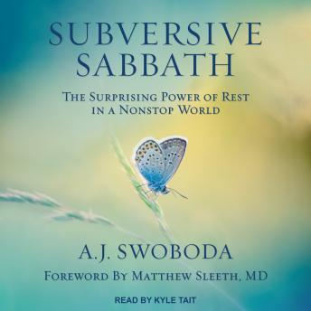 Subversive Sabbath: The Surprising Power of Rest in a Nonstop World, A.J. Swoboda