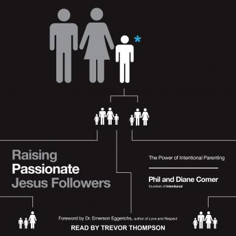 Raising Passionate Jesus Followers: The Power of Intentional Parenting, Phil Comer, Diane Comer