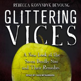 Glittering Vices: A New Look at the Seven Deadly Sins and Their Remedies, Rebecca Konyndyk Deyoung
