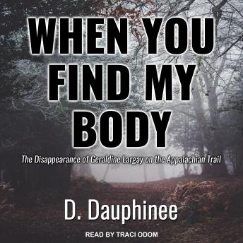 When You Find My Body: The Disappearance of Geraldine Largay on the Appalachian Trail, D. Dauphinee