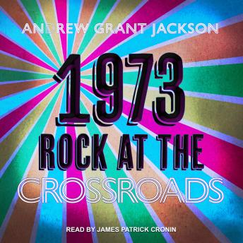 1973: Rock at the Crossroads, Andrew Grant Jackson