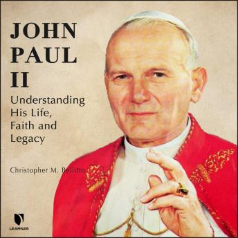 John Paul II: Understanding His Life, Faith and Legacy