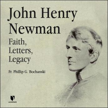John Henry Newman: Faith, Letters, Legacy details