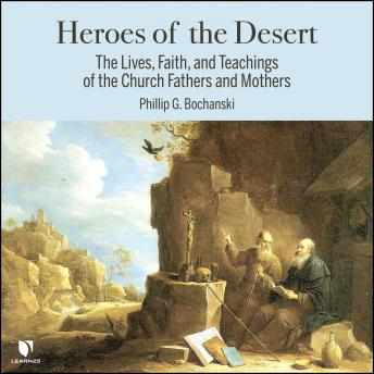 Heroes of the Desert: The Lives, Faith, and Teachings of the Church Fathers and Mothers details