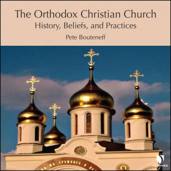 Orthodox Christian Church: History, Beliefs, and Practices details