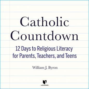 Download Catholic Countdown: 12 Days to Religious Literacy for Parents, Teachers, and Teens by William J. Byron