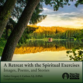 Retreat with the Spiritual Exercises: Images, Poems, and Stories, Gregory I. Carlson