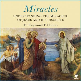 Download Miracles: Understanding the Miracles of Jesus and His Disciples by Raymond F. Collins