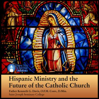 Hispanic Ministry and the Future of the Catholic Church, Kenneth G. Davis