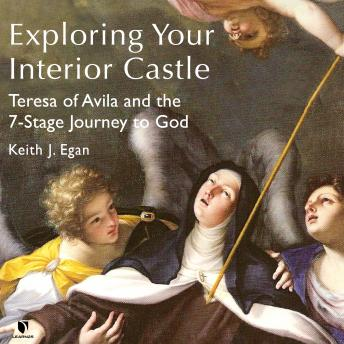 Download Exploring Your Interior Castle: Teresa of Avila and the 7-Stage Journey to God by Keith J. Egan