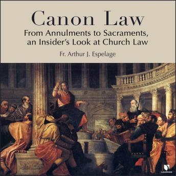 Download Canon Law: From Annulments to Sacraments, an Insider's Look at Church Law by Arthur J. Espelage