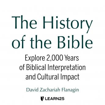 The History of the Bible: Explore 2,000 Years of Biblical Interpretation and Cultural Impact