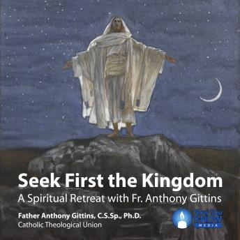 Download Seek First the Kingdom: A Spiritual Retreat with Fr. Anthony Gittins by Anthony J. Gittins