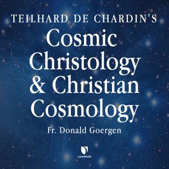Download Teilhard de Chardin's Cosmic Christology and Christian Cosmology by Donald Goergen